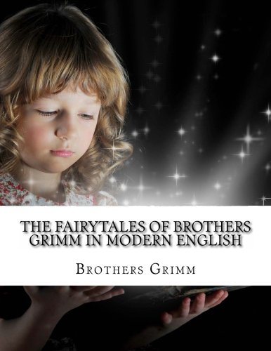 The Fairytales of Brothers Grimm In Modern English
