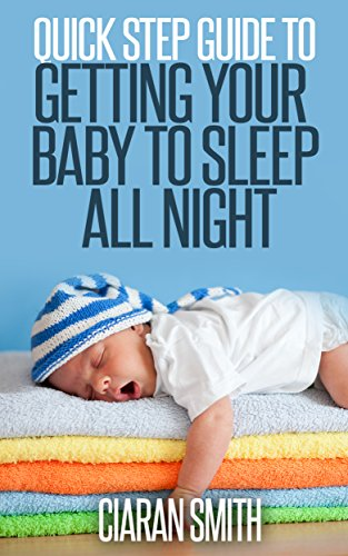 Quick Step Guide To Getting Your Baby To Sleep All Night front-121900