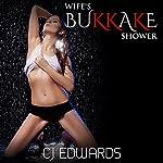 Wife's Bukkake Shower: Wife Sharing, Book 4 | C J Edwards