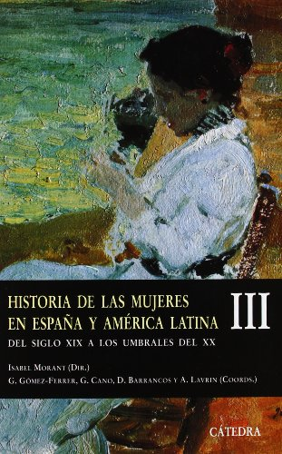 Historia De Las Mujeres En Espana Y America Latina/ History of Women in Spain and Latin America: Del Siglo XIX a Los Umbrales Del XX / of the XIX Century to the Threshold of the XX (Spanish Edition)
