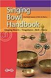Singing Bowl Handbook: Singing Bowls - Tingshaws - Bell - Dorje