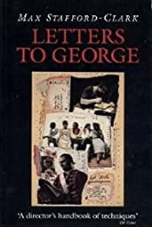 Letters to George The Account of a RehearsalMax Stafford-Clark