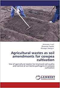 Agricultural wastes as soil amendments for cowpea for Soil king productions