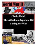 img - for Choke Hold: The Attack on Japanese Oil during the War by School of Advanced Airpower Studies (2014-07-01) book / textbook / text book