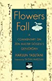 Flowers Fall: A Commentary on Zen Master Dogen's Genjokoan