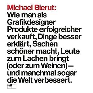 Michael Bierut: Wie man als Grafikdesigner Produkte erfolgreicher verkauft, Dinge besser erklärt, S