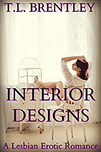 Interior Designs: A Lesbian Erotic Romance by T.L. Brentley