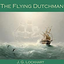The Flying Dutchman (       UNABRIDGED) by J. G. Lockhart Narrated by Cathy Dobson