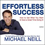 Effortless Success  by Michael Neill Narrated by Michael Neill