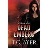 Dead Embers (A Valkyrie Novel Book 2) ~ T.G. Ayer