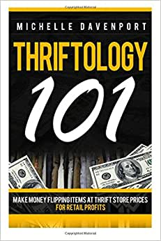Thriftology 101: Make Money Flipping Items At Thrift Store Prices For Retail Profits