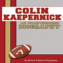 Colin Kaepernick: An Unauthorized Biography (       UNABRIDGED) by Belmont and Belcourt Biographies Narrated by Doug Lee