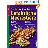 Das Kosmos Handbuch Gefährliche Meerestiere: Erkennen, Behandeln, Notfallmanagement: Erkennen, Richtig behandeln...