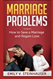 Marriage Problems: How to Save a Marriage and Regain Love