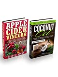 Apple Cider Vinegar & Coconut Oil Box Set: A Beginner's Guide To Apple Cider Vinegar And Coconut Oil - Discover The Miraculous Uses For Weight Loss, Anti-Aging And Vibrant Health!