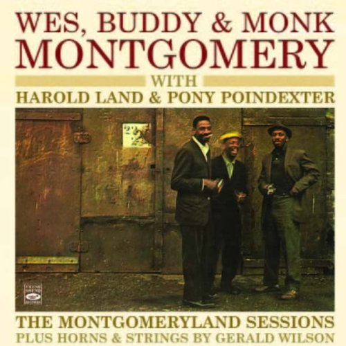 Wes, Buddy &amp; Monk Montgomery. The Montgomeryland Sessions Plus Horns &amp; Strings by... by Harold Land,&#32;Buddy Montgomery,&#32;Wes Montgomery,&#32;Monk Montgomery and Tony Bazley