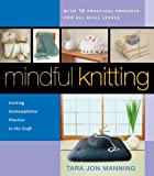 Mindful Knitting: Inviting Contemplative Practice to the Craft (0804835438) by Tara Jon Manning