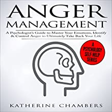 Anger Management: A Psychologist's Guide to Master Your Emotions, Identify & Control Anger to Ultimately Take Back Your Life: Psychology Self-Help, Book 4 | Livre audio Auteur(s) : Katherine Chambers Narrateur(s) : Deborah Fennelly