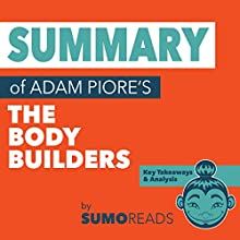 Summary of The Body Builders by Adam Piore Audiobook by  SumoReads Narrated by Michael London Anglado
