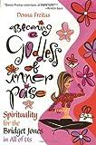Becoming a Goddess of Inner Poise: Spirituality for the Bridget Jones in All of Us