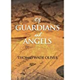 img - for [ Of Guardians and Angels By Oliver, Thomas Wade ( Author ) Paperback 2013 ] book / textbook / text book