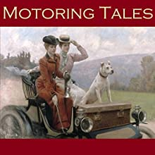 Motoring Tales: Six Stories Inspired by the Early Automobile (       UNABRIDGED) by A. J. Alan, E. F. Benson, Rudyard Kipling Narrated by Cathy Dobson