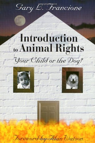 Introduction to Animal Rights: Your Child or the Dog?: Gary L. Francione, Alan Watson: 9781566396929: Amazon.com: Books
