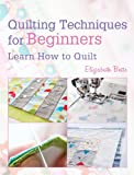 Quilting Techniques for Beginners: Learn How to Quilt