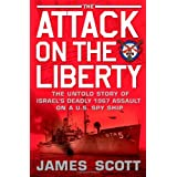 The Attack on the Liberty: The Untold Story of Israel's Deadly 1967 Assault on A U.S. Spy Shipby James Scott