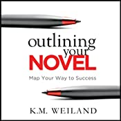 Outlining Your Novel: Map Your Way to Success | [K. M. Weiland]