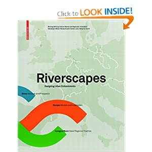 Riverscapes: Designing Urban Embankments Montag Stiftung Urbane Raume and Regionale 2010 Agentur
