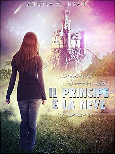Angela C. Ryan - Le Cronache di Edenir Vol. 1 - Il principe e la neve (2014)