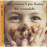 La mamma � pi� buona del cioccolatodi Gabriela Fiore