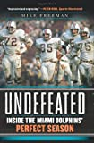 Undefeated: Inside the Miami Dolphins' Perfect Season (0062009834) by Freeman, Mike