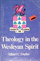 Theology in the Wesleyan spirit by Albert…