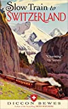 img - for Slow Train to Switzerland: One Tour, Two Trips, 150 Years and a World of Change Apart book / textbook / text book