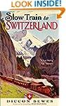 Slow Train to Switzerland: One Tour,...