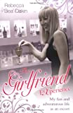 The Girlfriend Experience: My Fun and Adventurous Life as an Escort