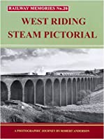 West Riding Steam Pictorial: A Photographic Journey (Railway Memories)