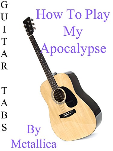 How To Play My Apocalypse By Metallica - Guitar Tabs