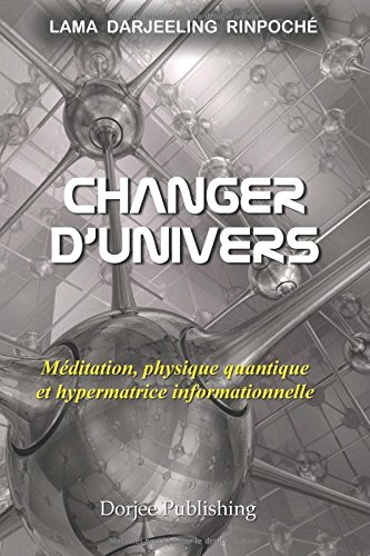 Changer d'univers: Méditation, physique quantique et hypermatrice informationnelle