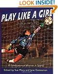 Play Like a Girl: A Celebration of Wo...
