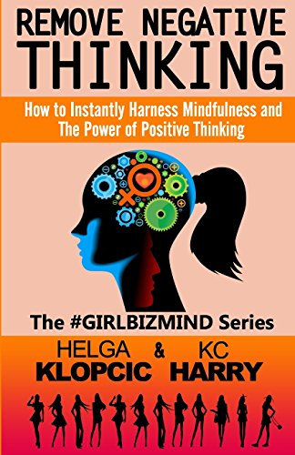 Remove Negative Thinking: How to Instantly Harness Mindfulness and The Power of Positive Thinking: Volume 1 (The #GirlBizMind Series)