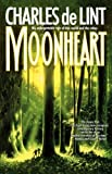 Moonheart (0312890044) by Charles De Lint