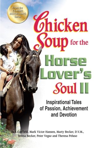 Chicken Soup For The Horse Lover'S Soul Ii: Inspirational Tales Of Passion, Achievement And Devotion (Chicken Soup For The Soul)