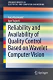 img - for Reliability and Availability of Quality Control Based on Wavelet Computer Vision (SpringerBriefs in Electrical and Computer Engineering) book / textbook / text book