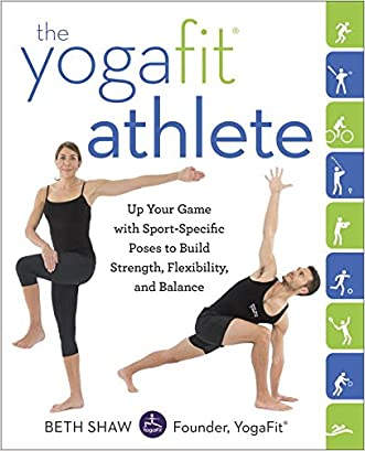 The YogaFit Athlete: Up Your Game with Sport-Specific Poses to Build Strength, Flexibility, and Balance written by Beth Shaw