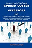 img - for How to Land a Top-Paying Bindery cutter operators Job: Your Complete Guide to Opportunities, Resumes and Cover Letters, Interviews, Salaries, Promotions, What to Expect From Recruiters and More book / textbook / text book