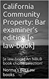 California Community Property: Bar examiner's edition [e law-book]: [e law-book] An NBLB book choice selection!