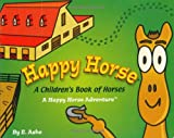 Happy Horse - A Children's Book Of Horses: A Happy Horse Adventure (Happy Horse Adventures)